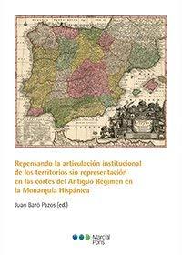 Repensando la articulación institucional de los territorios sin representación en las cortes del Antiguo Régimen en la Monarquía Hispánica por Juan Baró Pazos