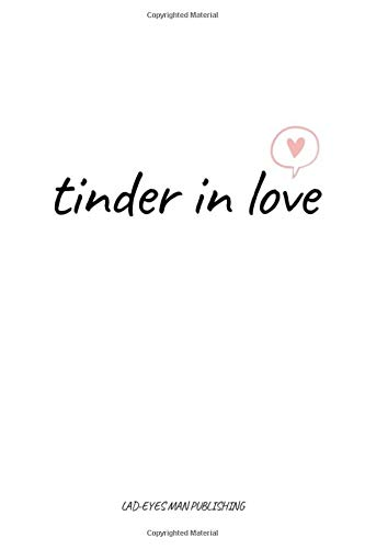 tinder in love: Dating planner, tinder journal, date review, dating organizer, relationship finder, find your love, find your partner, happily ever after.