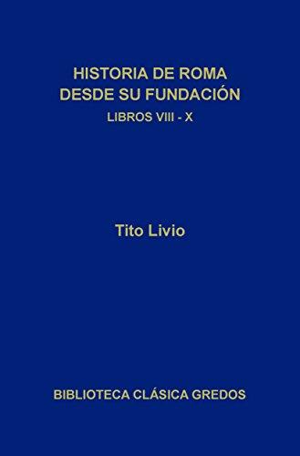 Historia de Roma desde su fundación Libros VIII-X (Biblioteca Clásica Gredos nº 148) por Tito Livio