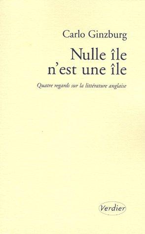 Nulle île n'est une île : Quatre regards sur la littérature anglaise par Carlo Ginzburg