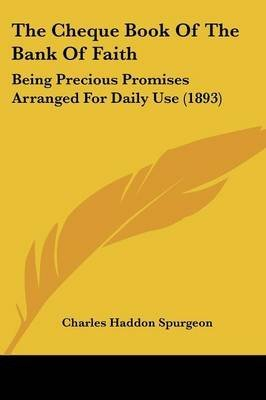 [(The Cheque Book of the Bank of Faith : Being Precious Promises Arranged for Daily Use (1893))] [By (author) Charles Haddon Spurgeon] published on (November, 2007)
