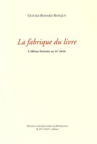 La fabrique du livre : L'édition littéraire au XXe siècle