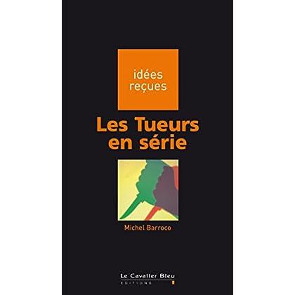 Les Tueurs en série: idées reçues sur les tueurs en série (Idees recues t. 127)