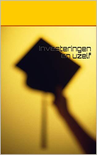 Investeringen en uzelf (Dutch Edition)