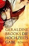 'Die Hochzeitsgabe: Roman' von Geraldine Brooks