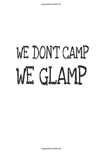 We Don\'t Camp We Glamp: 6x9 Notebook, Ruled, Funny Camping Trip Journal Organizer Diary For Glamorous Campers