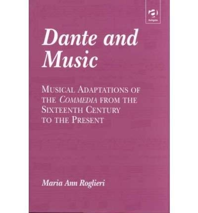 Dante and Music: Musical Adaptations of the Commedia from the Sixteenth Century to the Present