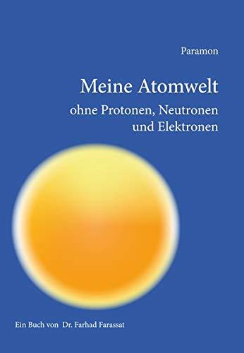 Meine Atomwelt ohne Protonen, Neutronen und Elektronen