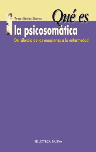 ¿QUÉ ES LA PSICOSOMÁTICA? (Qué es...) por Teresa Sánchez Sánchez