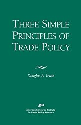 Three Simple Principals of Trade Policy by Douglas A. Irwin (2002-01-01)