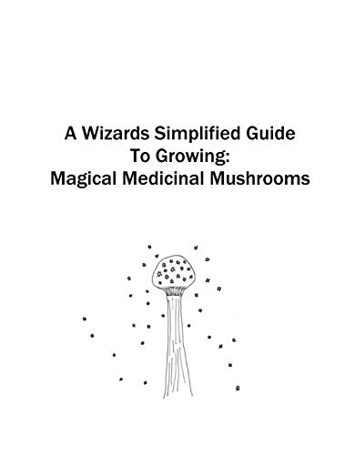 A Wizards Simplified Guide To Growing:  Magical Medicinal Mushrooms (English Edition) (Magic Growing Mushroom)