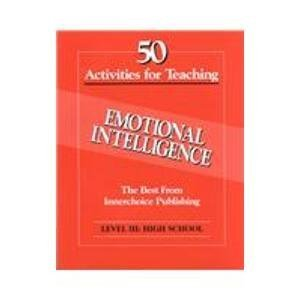 50 Activities for Teaching Emotional Intelligence: High School v.3: High School Vol 3 (Level III) by Diane Schilling (1999-09-01)