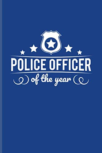 Police Officer Of The Year: Funny Police Quotes Journal | Notebook | Workbook For Law Enforcement, Officer, Policemen & Detective Fans - 6x9 - 100 Graph Paper Pages (Scanner Car Police)