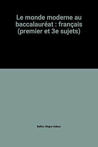 Le monde moderne au baccalauréat : français (premier et 3e sujets) par Belloc-Nègre-Debon