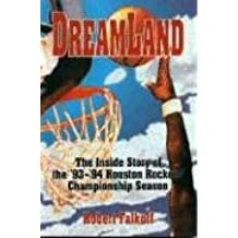 Dreamland: The Inside of Story of the '93 - '94 Houston Rockets Championship Season: The Inside Story of the '93-'94 Houston Rockets' Championship Season