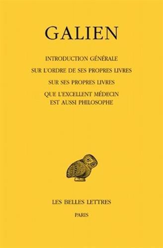 Œuvres. Tome I : Introduction générale sur l'ordre de ses propres livres - Sur ses propres livres - Que l'excellent médecin est aussi philosophe