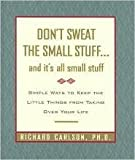 Don't sweat the small stuff- and it's all small stuff : simple ways to keep the little things from taking over your life