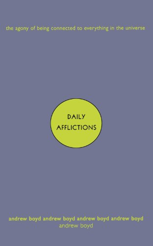 Daily Afflictions: The Agony of Being Connected to Everything in the Universe por Andrew Boyd