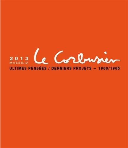 Massilia 2013, Annuaire de la fondation Le Corbusier : Ultimes penses / Derniers projets, 1960/1965