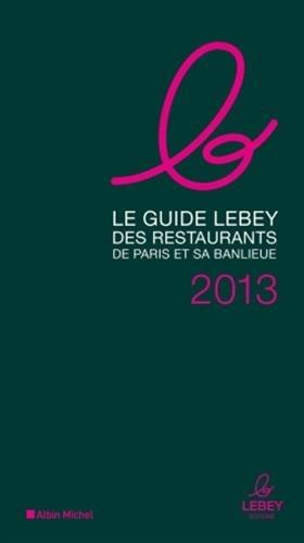 Le guide Lebey des restaurants de Paris et sa banlieue 2013 par