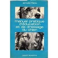 Manuel pratique d'éducation et de dressage du chien. quatrième édition.