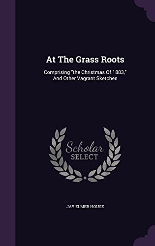 At The Grass Roots: Comprising the Christmas Of 1883,