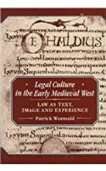 Legal Culture in the Early Medieval West: Law as Text, Image and Experience