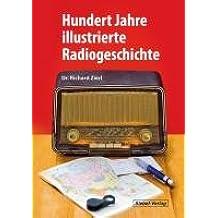 Hundert Jahre illustrierte Radiogeschichte: Geschichte, Entwicklung und Technik