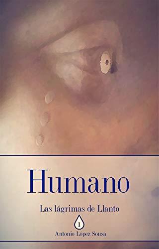 Humano: Las lágrimas de Llanto, Libro I (Novela de fantasía). 2ª ...