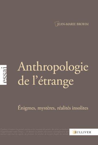 Anthropologie de l'étrange : Enigmes, mystères, réalités insolites par Jean-Marie Brohm