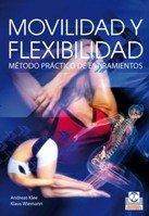 MOVILIDAD Y FLEXIBILIDAD. Método práctico de estiramientos (Bicolor) (Deportes) por Andreas Klee