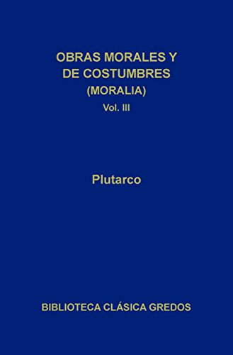 Obras morales y de costumbres (Moralia) III (Biblioteca Clásica Gredos nº 103) por Plutarco