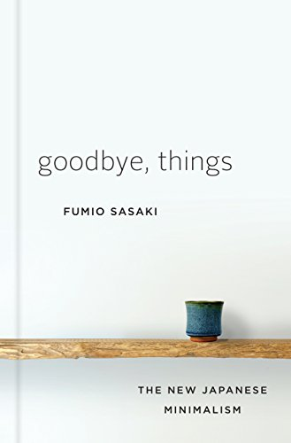 Goodbye, Things: The New Japanese Minimalism (English Edition) por Fumio Sasaki