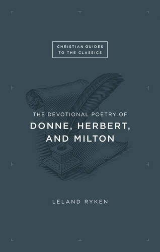 The Devotional Poetry Of Donne Herbert And Milton Christian Guides To The Classics