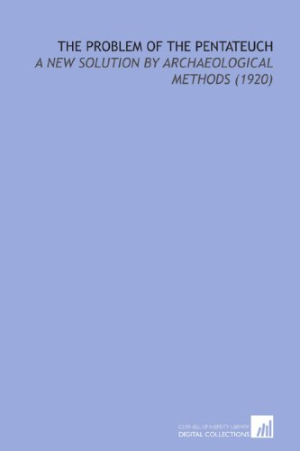The Problem of the Pentateuch: A New Solution by Archaeological Methods (1920)