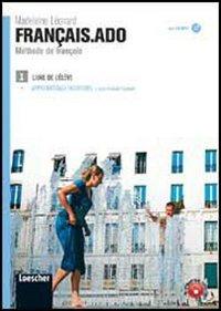Franais.ado. Mthode de franais. Livre de l'lve-Apprentissage individuel. Per le Scuole superiori. Con CD Audio formato MP3: 1