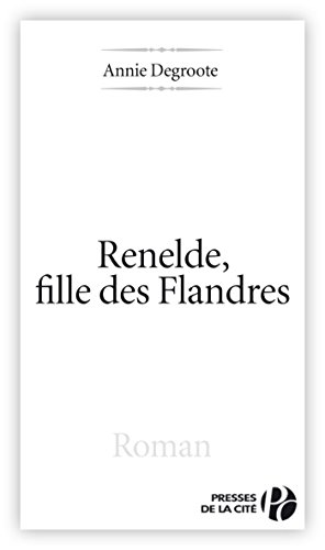 Renelde, fille des flandres (TERRES FRANCE) par Annie DEGROOTE