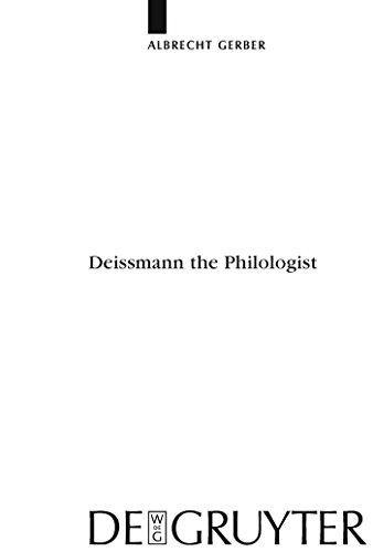 Deissmann the Philologist (Beihefte zur Zeitschrift für die neutestamentliche Wissenschaft Book 171) (English Edition)
