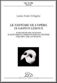 Le fantôme de l'Opéra di Gaston Leroux. Evoluzione del romanzo e adattamenti cinematografici e teatrali nell'arco del Novecento