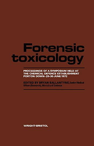 Forensic Toxicology: Proceedings Of A Symposium Held At The Chemical Defence Establishment, Porton Down, 29-30 June 1972 por Bryan Ballantyne