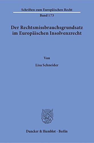 Der Rechtsmissbrauchsgrundsatz im Europäischen Insolvenzrecht. (Schriften zum Europäischen Recht)