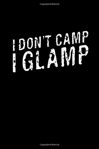 I Don't Camp I Glamp: This is a blank, lined journal that makes a perfect camping gift for men or...