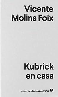Kubrick En Casa par Vicente Molina Foix