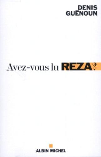 Avez-Vous Lu Reza ? (Critiques, Analyses, Biographies Et Histoire Litteraire) par Denis Guenoun