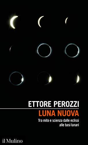 Luna nuova: Tra mito e scienza dalle eclissi alle basi lunari (Intersezioni Vol. 517)