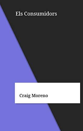 Els Consumidors (Catalan Edition) por Craig Moreno