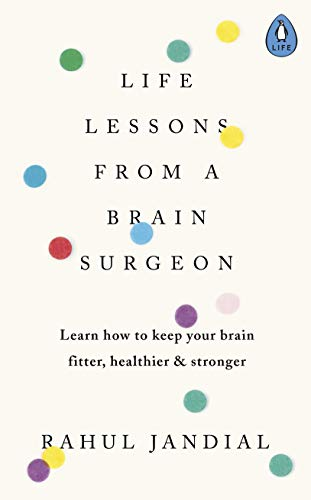 Life Lessons from a Brain Surgeon: Learn how to keep your brain fitter, healthier & stronger (English Edition)
