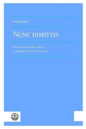Nunc dimittis: Der Lobgesang des Simeon in Kirche, Kunst und Kultur