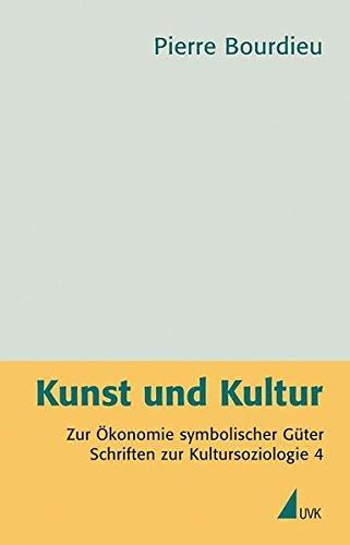 Kunst und Kultur: Zur Ökonomie symbolischer Güter. Schriften zur Kultursoziologie (Pierre Bourdieu – Schriften)