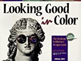 Looking Good in Color: Desktop Publisher's Design Guide
